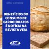 Benefícios do consumo de carboidratos é notícia na revista Veja