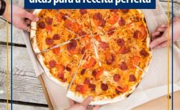 Pizza perfeita: 6 dicas para você arrasar no preparo